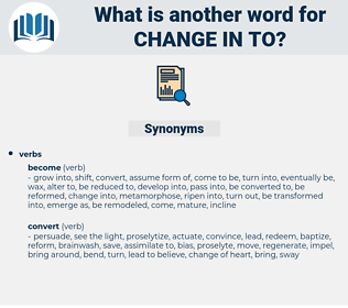 change in to, synonym change in to, another word for change in to, words like change in to, thesaurus change in to