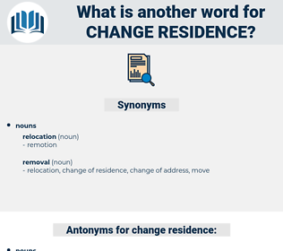 change residence, synonym change residence, another word for change residence, words like change residence, thesaurus change residence