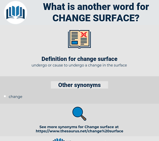 change surface, synonym change surface, another word for change surface, words like change surface, thesaurus change surface