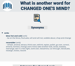 changed one's mind, synonym changed one's mind, another word for changed one's mind, words like changed one's mind, thesaurus changed one's mind
