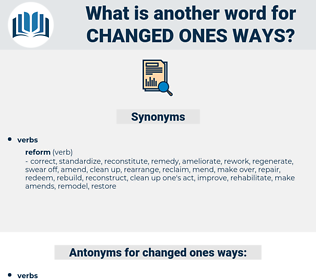 changed ones ways, synonym changed ones ways, another word for changed ones ways, words like changed ones ways, thesaurus changed ones ways