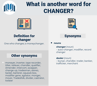 changer, synonym changer, another word for changer, words like changer, thesaurus changer