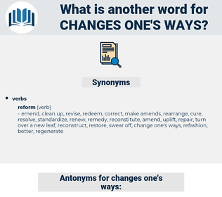 changes one's ways, synonym changes one's ways, another word for changes one's ways, words like changes one's ways, thesaurus changes one's ways