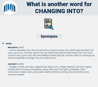changing into, synonym changing into, another word for changing into, words like changing into, thesaurus changing into