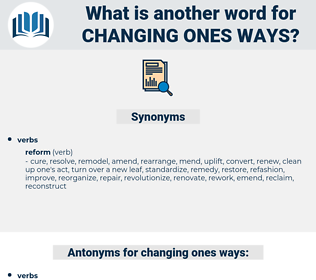 changing ones ways, synonym changing ones ways, another word for changing ones ways, words like changing ones ways, thesaurus changing ones ways