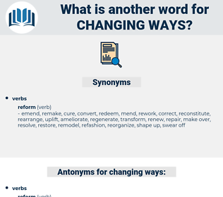 changing ways, synonym changing ways, another word for changing ways, words like changing ways, thesaurus changing ways