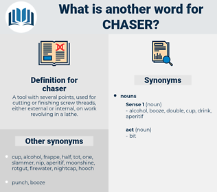 chaser, synonym chaser, another word for chaser, words like chaser, thesaurus chaser