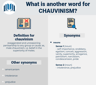 chauvinism, synonym chauvinism, another word for chauvinism, words like chauvinism, thesaurus chauvinism