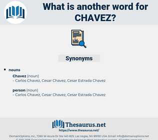 chavez, synonym chavez, another word for chavez, words like chavez, thesaurus chavez