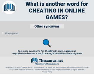 cheating in online games, synonym cheating in online games, another word for cheating in online games, words like cheating in online games, thesaurus cheating in online games