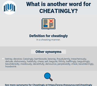 cheatingly, synonym cheatingly, another word for cheatingly, words like cheatingly, thesaurus cheatingly