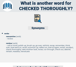checked thoroughly, synonym checked thoroughly, another word for checked thoroughly, words like checked thoroughly, thesaurus checked thoroughly