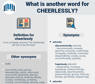 cheerlessly, synonym cheerlessly, another word for cheerlessly, words like cheerlessly, thesaurus cheerlessly