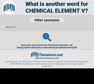 chemical element v, synonym chemical element v, another word for chemical element v, words like chemical element v, thesaurus chemical element v