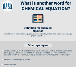 chemical equation, synonym chemical equation, another word for chemical equation, words like chemical equation, thesaurus chemical equation