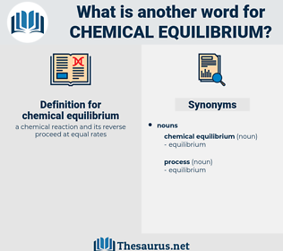 chemical equilibrium, synonym chemical equilibrium, another word for chemical equilibrium, words like chemical equilibrium, thesaurus chemical equilibrium