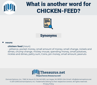 chicken feed, synonym chicken feed, another word for chicken feed, words like chicken feed, thesaurus chicken feed