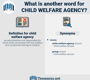 child welfare agency, synonym child welfare agency, another word for child welfare agency, words like child welfare agency, thesaurus child welfare agency