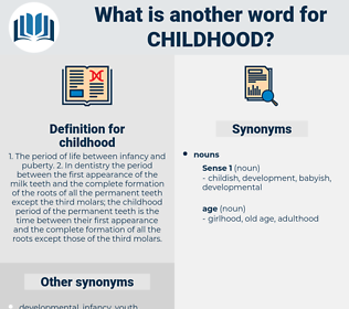 childhood, synonym childhood, another word for childhood, words like childhood, thesaurus childhood