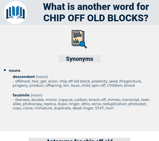 chip off old blocks, synonym chip off old blocks, another word for chip off old blocks, words like chip off old blocks, thesaurus chip off old blocks