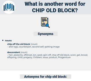 chip old block, synonym chip old block, another word for chip old block, words like chip old block, thesaurus chip old block