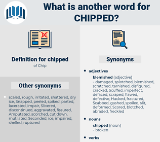 chipped, synonym chipped, another word for chipped, words like chipped, thesaurus chipped