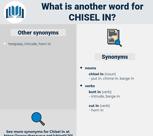 chisel in, synonym chisel in, another word for chisel in, words like chisel in, thesaurus chisel in