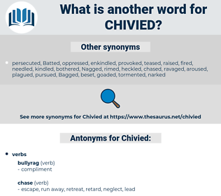 Chivied, synonym Chivied, another word for Chivied, words like Chivied, thesaurus Chivied