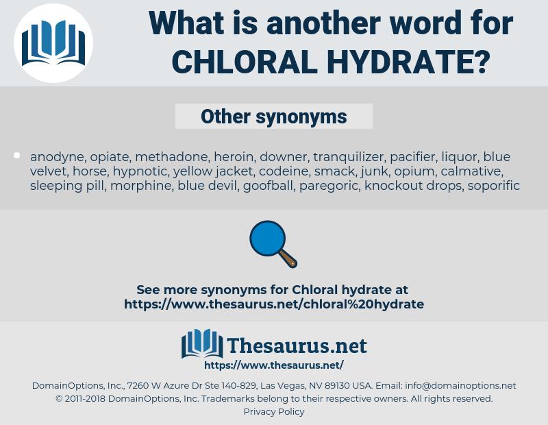 chloral hydrate, synonym chloral hydrate, another word for chloral hydrate, words like chloral hydrate, thesaurus chloral hydrate