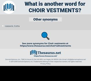 choir vestments, synonym choir vestments, another word for choir vestments, words like choir vestments, thesaurus choir vestments