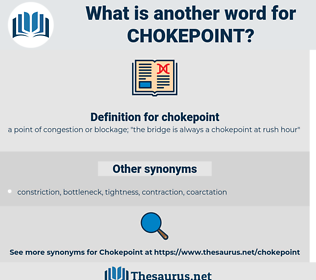 chokepoint, synonym chokepoint, another word for chokepoint, words like chokepoint, thesaurus chokepoint