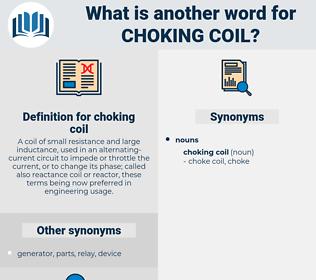 choking coil, synonym choking coil, another word for choking coil, words like choking coil, thesaurus choking coil