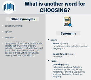 Choosing, synonym Choosing, another word for Choosing, words like Choosing, thesaurus Choosing