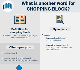 chopping block, synonym chopping block, another word for chopping block, words like chopping block, thesaurus chopping block
