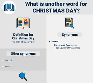 Christmas Day, synonym Christmas Day, another word for Christmas Day, words like Christmas Day, thesaurus Christmas Day