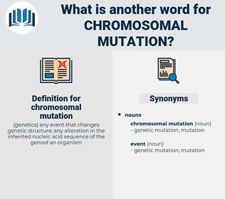 chromosomal mutation, synonym chromosomal mutation, another word for chromosomal mutation, words like chromosomal mutation, thesaurus chromosomal mutation