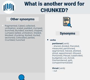 chunked, synonym chunked, another word for chunked, words like chunked, thesaurus chunked