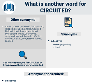 circuited, synonym circuited, another word for circuited, words like circuited, thesaurus circuited