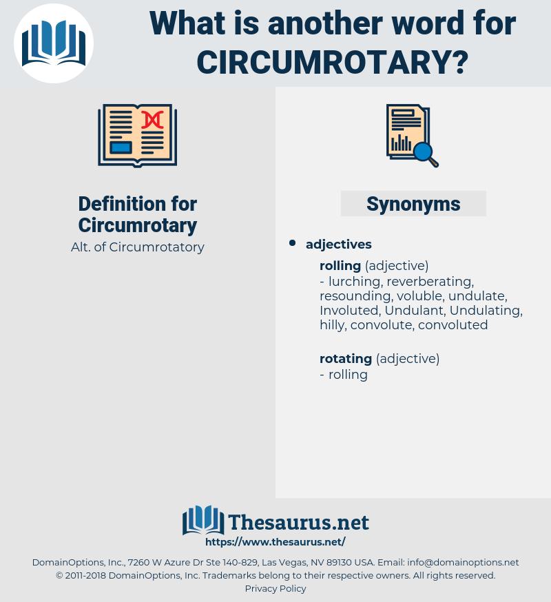 Circumrotary, synonym Circumrotary, another word for Circumrotary, words like Circumrotary, thesaurus Circumrotary