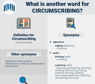 Circumscribing, synonym Circumscribing, another word for Circumscribing, words like Circumscribing, thesaurus Circumscribing