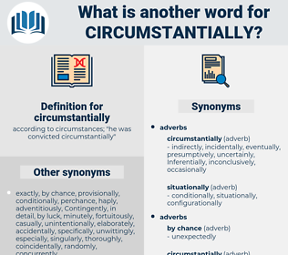 circumstantially, synonym circumstantially, another word for circumstantially, words like circumstantially, thesaurus circumstantially