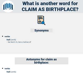 claim as birthplace, synonym claim as birthplace, another word for claim as birthplace, words like claim as birthplace, thesaurus claim as birthplace