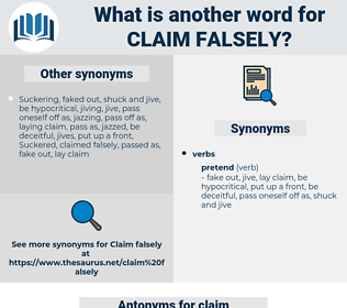 claim falsely, synonym claim falsely, another word for claim falsely, words like claim falsely, thesaurus claim falsely