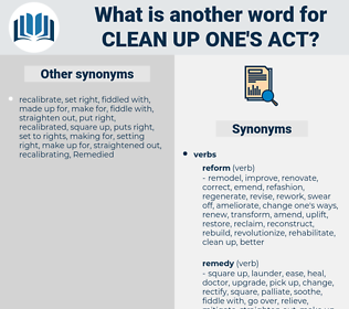 clean up one's act, synonym clean up one's act, another word for clean up one's act, words like clean up one's act, thesaurus clean up one's act