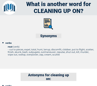 cleaning up on, synonym cleaning up on, another word for cleaning up on, words like cleaning up on, thesaurus cleaning up on