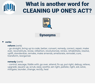 cleaning up one's act, synonym cleaning up one's act, another word for cleaning up one's act, words like cleaning up one's act, thesaurus cleaning up one's act