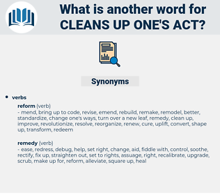 cleans up one's act, synonym cleans up one's act, another word for cleans up one's act, words like cleans up one's act, thesaurus cleans up one's act
