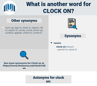 clock on, synonym clock on, another word for clock on, words like clock on, thesaurus clock on
