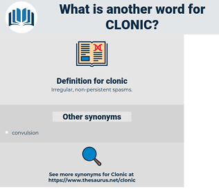 clonic, synonym clonic, another word for clonic, words like clonic, thesaurus clonic