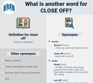 close off, synonym close off, another word for close off, words like close off, thesaurus close off